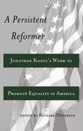 Persistent Reformer : Jonathan Kozol's Work to Promote Equality in America