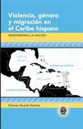 Violencia, Gènero y Migración en el Caribe Hispano : Reescribiendo la Nación