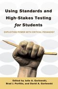 Using Standards and High-Stakes Testing for Students : Exploiting Power with Critical Pedagogy