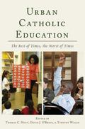 Urban Catholic Education : The Best of Times, the Worst of Times