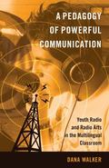 Pedagogy of Powerful Communication : Youth Radio and Radio Arts in the Multilingual Classroom
