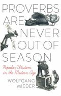 Proverbs Are Never Out of Season: Popular Wisdom in the Modern Age (International Folklorist...