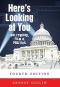 Here's Looking at You : Hollywood, Film and Politics