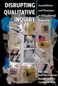 Disrupting Qualitative Inquiry : Possibilities and Tensions in Educational Research