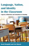Language, Nation, and Identity in the Classroom : Legacies of Modernity and Colonialism in S...
