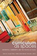 Curriculum As Spaces : Aesthetics, Community, and the Politics of Place