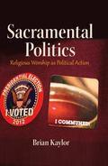 Sacramental Politics : Religious Worship As Political Action
