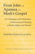 From John of Apamea to Mark's Gospel : A Hermeneutical Reading of Hor�o, Bl�po, and Theor�o