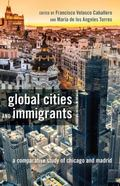 Global Cities and Immigrants : A Comparative Study of Chicago and Madrid