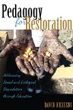 Pedagogy for Restoration: Addressing Social and Ecological Degradation Through Education (Co...