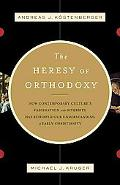 Heresy of Orthodoxy : How Contemporary Culture's Fascination with Diversity Has Reshaped Our...
