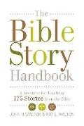 Bible Story Handbook : A Resource for Teaching 175 Stories from the Bible
