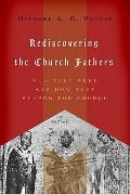 Rediscovering the Church Fathers : Who They Were and How They Shaped the Church