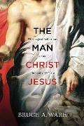 Man Christ Jesus : Theological Reflections on the Humanity of Christ