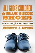 All God's Children and Blue Suede Shoes : Christians and Popular Culture