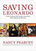 Saving Leonardo : A Call to Resist the Secular Assault on Mind, Morals, and Meaning