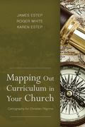 Mapping Out Curriculum in Your Church : Cartography for Christian Pilgrims