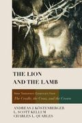 Lion and the Lamb : New Testament Essentials from the Cradle, the Cross, and the Crown