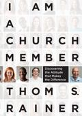 I Am a Church Member : Discovering the Attitude That Makes the Difference