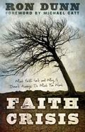 Faith Crisis : What Faith Isn't and Why It Doesn't Always Do What You Want