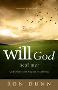 Will God Heal Me? : God's Power and Purpose in Suffering
