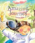 Amazing Journey : Jesus, Creation, Death, and Life!