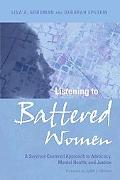 Listening to Battered Women A Survivor-Centered Approach to Advocacy, Mental Health, and Jus...