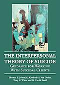 Interpersonal Theory of Suicide: Guidance for Working with Suicidal Clients