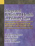 Integrated Behavioral Health in Primary Care: Step-By-Step Guidance for Assessment and Inter...