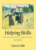 Helping Skills: Facilitating Exploration, Insight, and Action