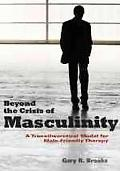 Beyond the Crisis of Masculinity: A Transtheoretical Model for Male-Friendly Therapy