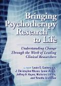 Bringing Psychotherapy Research to Life: Understanding Change Through the Work of Leading Cl...