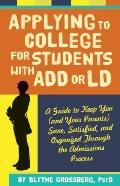 Applying to College for Students with ADD or LD : A Guide to Keep You (and Your Parents) San...