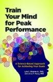 Train Your Mind for Peak Performance: A Science-Based Approach for Achieving Your Goals (Lif...