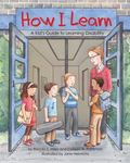 How I Learn : A Kid's Guide to Learning Disability