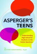 Asperger's Teens : Understanding High School for Students on the Autism Spectrum