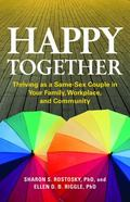 Happy Together : How Same-Sex Couples Can Conquer the Challenges of Minority Stress and Flou...