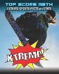 Xtreme! Extreme Sports Facts and Stats (Top Score Math)