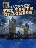 Haunted! the Tower of London (History's Most Haunted (Gareth Stevens))