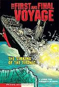 First and Final Voyage: The Sinking of the Titanic