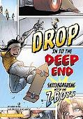 Drop in to the Deep End: Skateboarding With the Z-Boys (Historical Fiction)