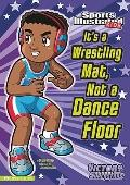 It's a Wrestling Mat, Not a Dance Floor (Sports Illustrated Kids Victory School Superstars)