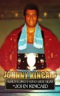 Johnny Kincaid: Wrestling's Ring Side Seat
