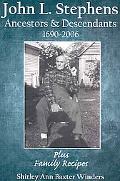 John L. Stephens Ancestors and Descendants 1690-2006: Plus Family Recipes