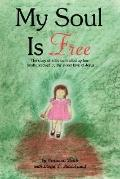 My Soul Is Free: The Story of a Life Controlled by Fear Finally Rescued by the Sweet Love of...