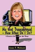 He Got Transferred -- Now What Do I Do?: A Humorous Look at Women and Change