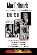 Max DelbrAtilde: frac14:ck and the New Perception of Biology 1906-1981: A Centenary Celebrat...