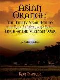 Asian Orange: The Thirty Year Itch to the Red, White, and Blue Truth of the Vietnam War: A P...