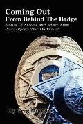 Coming Out from Behind the Badge: Stories of Success and Advice from Police Officers Out on ...