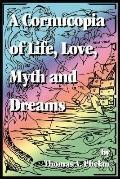 Cornucopia of Life, Love, Myth and Dreams